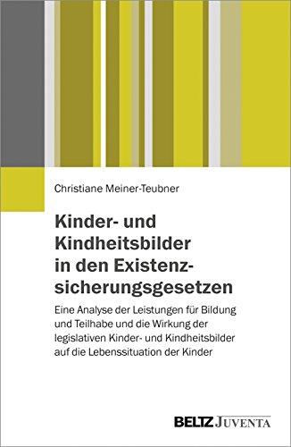 Kinder- und Kindheitsbilder in den Existenzsicherungsgesetzen: Eine Analyse der Leistungen fur ...