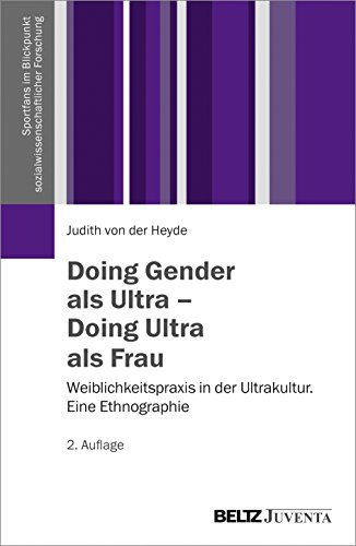 Doing Gender als Ultra - Doing Ultra als Frau: Weiblichkeitspraxis in der Ultrakultur. Eine ...