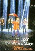 9783780001122: Life Upon The Wicked Stage. Ausbildung zum Musicaldarsteller.