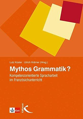 9783780049674: Mythos Grammatik?: Kompetenzorientierte Spracharbeit im Französischunterricht