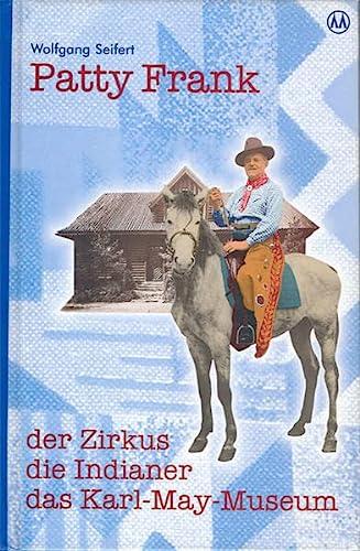 9783780230034: Patty Frank: Der Zirkus. Die Indianer. Das Karl-May-Museum. Auf den Spuren eines ungewöhnlichen Lebens