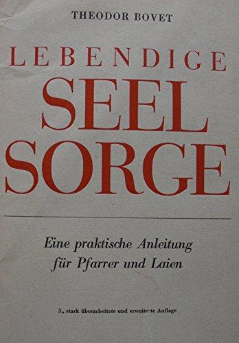 Lebendige Seelsorge. Eine praktische Anleitung für Pfarrer: Bovet, Theodor:
