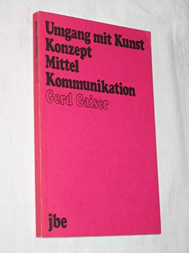 Umgang mit Kunst: Konzept, Mittel, Kommunikation: Gerd Gaiser