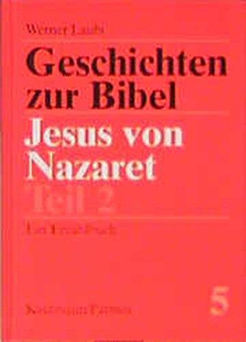 Geschichten zur Bibel, Band 5. Jesus von Nazareth Teil 2. Ein Erzählubh.: Laubi, Werner