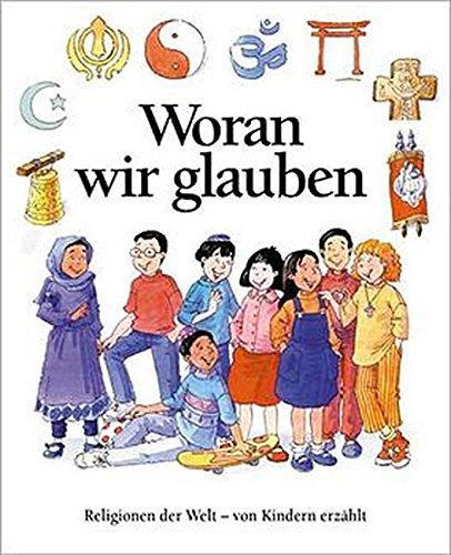 Woran wir glauben : Religionen der Welt - von Kindern erzählt - Alan Brown ; Andrew Langley