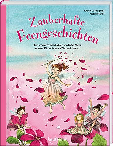 9783780629456: Zauberhafte Feengeschichten: Die sch�nsten Geschichten von Isabel Abedi, Antonia Michaelis, Jutta Wilke und anderen