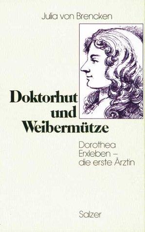 9783780653062: Doktorhut und Weibermütze. Dorothea Erxleben - die erste Ärztin. Biographischer Roman.