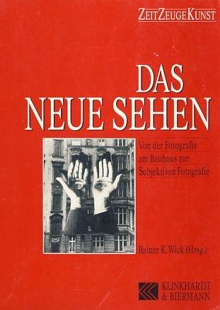 9783781403024: Das Neue Sehen: Von der Fotografie am Bauhaus zur Subjektiven Fotografie (Zeit, Zeuge, Kunst)