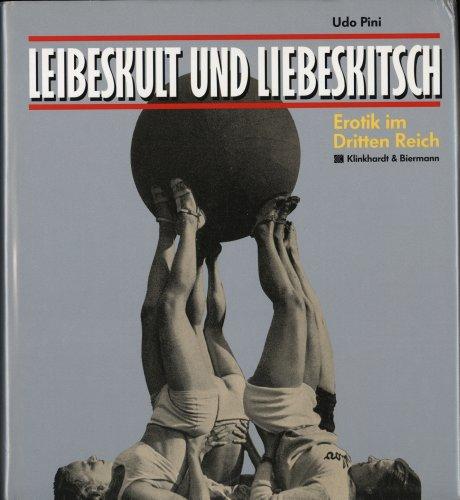 Leibeskult und Liebeskitsch. Erotik im Dritten Reich - Pini, Udo
