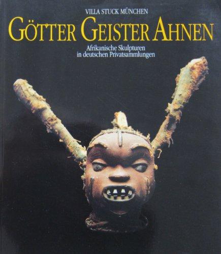 9783781403406: Götter Geister Ahnen. Afrikanische Skulpturen in deutschen Privatsammlungen. Villa Stuck München, 28. Oktober 1992 - 10. Januar 1993