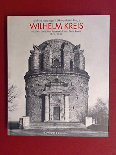 9783781403499: Wilhelm Kreis: Architekt zwischen Kaiserreich und Demokratie, 1873-1955 (German Edition)
