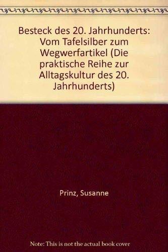 9783781403574: Besteck des 20. Jahrhunderts: Vom Tafelsilber zum Wegwerfartikel (Die praktische Reihe zur Alltagskultur des 20. Jahrhunderts) (German Edition)