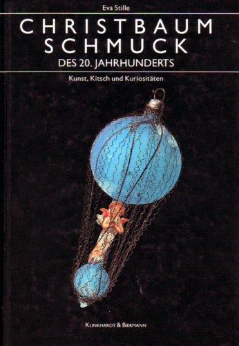 Christbaumschmuck des 20. Jahrhunderts: Kunst, Kitsch und Kuriositaten (Die praktische Reihe zur ...