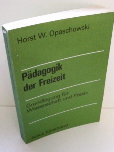 9783781502789: P�dagogik der Freizeit. Grundlegung f�r Wissenschaft und Praxis.