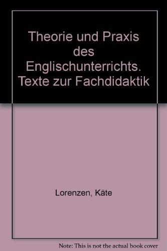 Theorie und Praxis des Englischunterrichts. hrsg. von: Lorenzen, Käte [Hrsg.]: