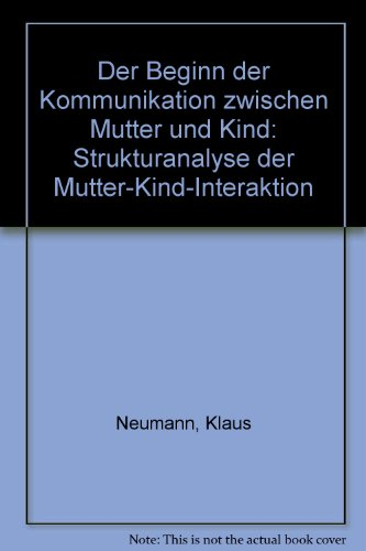 Der Beginn der Kommunikation zwischen Mutter und Kind: Strukturanalyse der Mutter-Kind-Interaktion (German Edition) (378150526X) by Klaus Neumann