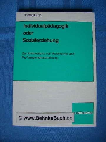 9783781507999: Individualpadagogik oder Sozialerziehung: Zur Ambivalenz von Autonomie und Re-Vergemeinschaftung (German Edition)