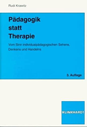 9783781508651: Pädagogik statt Therapie: Vom Sinn individualpädagogischen Sehens, Denkens und Handelns