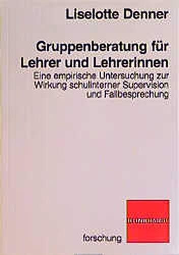 9783781511323: Gruppenberatung für Lehrer und Lehrerinnen: Eine empirische Untersuchung zur Wirkung schulinterner Supervision und Fallbesprechung