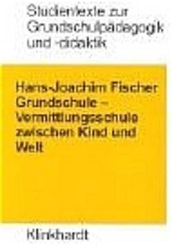 9783781512399: Grundschule: Vermittlungsschule zwischen Kind und Welt