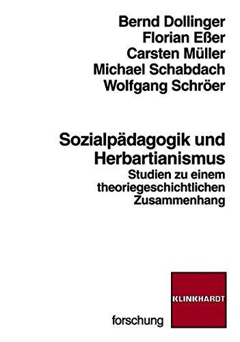 Sozialpädagogik und Herbartianismus Studien zu einem theoriegeschichtlichen Zusammenhang - Dollinger, Bernd, Florian Eßer Carsten Müller u. a.