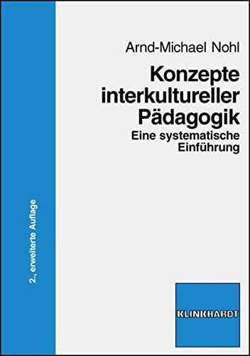 Konzepte interkultureller Pädagogik: Eine systematische Einführung - Arnd M Nohl