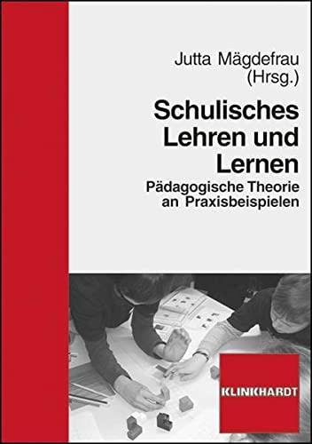 9783781517653: Schulisches Lehren und Lernen: Pädagogische Theorie an Praxisbeispielen