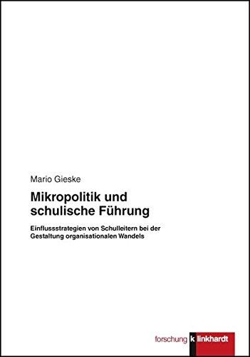 9783781519169: Mikropolitik und schulische F�hrung: Einflussstrategien von Schulleitern bei der Gestaltung origanisationalen Wandles