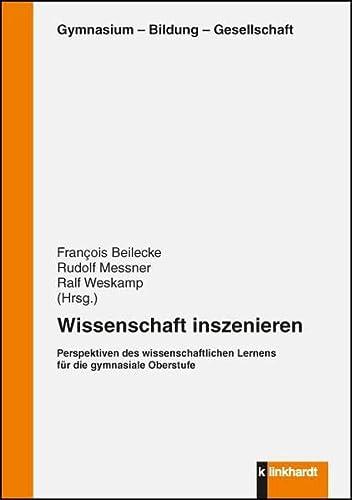 9783781519633: Wissenschaft inszenieren: Perspektiven des wissenschaftlichen Lernens f�r die gymnasiale Oberstufe