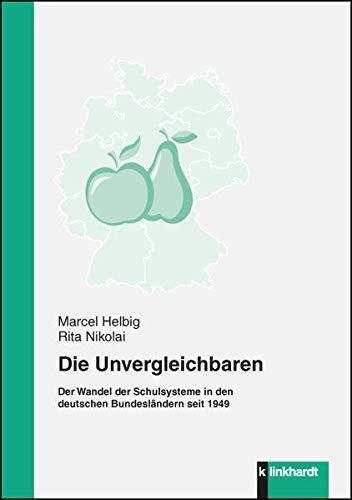 9783781520516: Die Unvergleichbaren: Der Wandel der Schulsysteme in den deutschen Bundesländern seit 1949