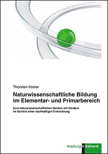 Naturwissenschaftliche Bildung im Elementar- und Primarbereich: Zum naturwissenschaftlichen Denken ...