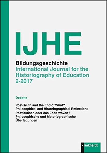 IJHE Bildungsgeschichte, 2 - 2017 . International Journal for the Historiography of Education. Bildungsgeschichte ; 2 2017 - Fuchs, Eckhardt (Herausgeber), Rebekka (Herausgeber) Horlacher und Daniel (Herausgeber) Oelkers Jürgen (Herausgeber) Tröhler