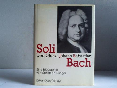Soli Deo Gloria: Johann Sebastian Bach: Rueger, Christoph