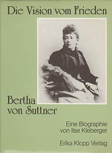 Die Vision vom Frieden: Bertha von Suttner - Kleberger, Ilse