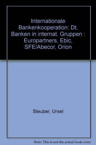 Internationale Bankenkooperation: Dt. Banken in internat. Gruppen: Steuber, Ursel