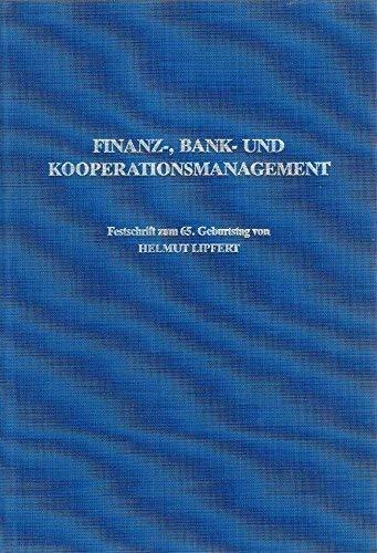 9783781904491: Finanz-, Bank- und Kooperationsmanagement: Beiträge zur Betriebswirtschaftslehre nationaler und internationaler Unternehmungen : Festschrift zum 65. Geburtstag von Helmut Lipfert (German Edition)