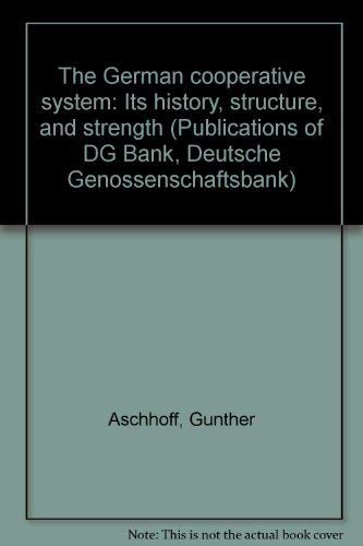 9783781905795: The German cooperative system: Its history, structure, and strength (Publications of DG Bank, Deutsche Genossenschaftsbank)