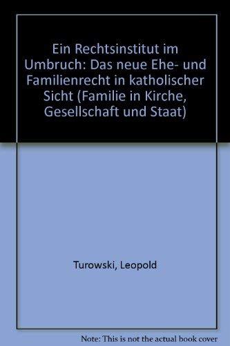 Ein Rechtsinstitut im Umbruch: Das neue Ehe- und Familienrecht in katholischer Sicht (Familie in ...