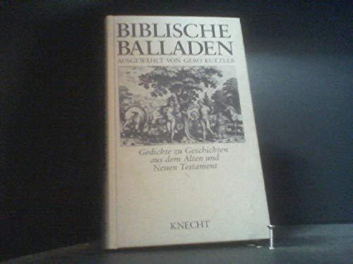 Biblische Balladen: Gedichte zu Geschichten aus dem alten und neuen Testament