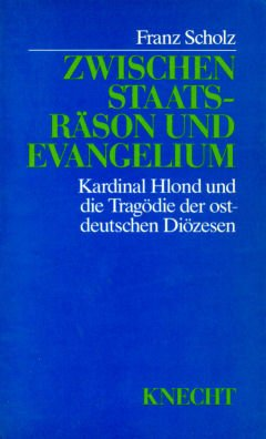 Zwischen Staatsrason und Evangelium: Kardinal Hlond und die Tragodie der ostdeutschen Diozesen : ...