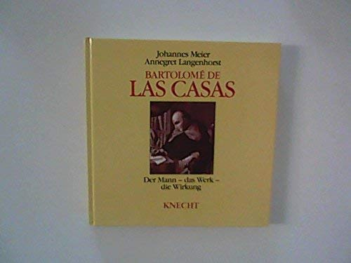 Bartolome de Las Casas: Der Mann, das: Johannes Meier/Annegret Langenhorst