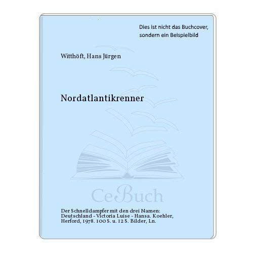 Nordatlantikrenner: D. Schnelldampfer mit d. 3 Namen,: Hans Jurgen Witthoft