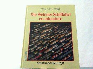 Die Welt der Schiffahrt en miniature Schiffsmodelle 1:1250: W. Bollhorn, K.-R. Grupe & B. Schwarz