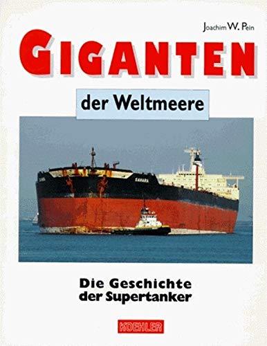 Giganten der Weltmeere. Die Geschichte der Supertanker.: Pein, Joachim Wilhelm