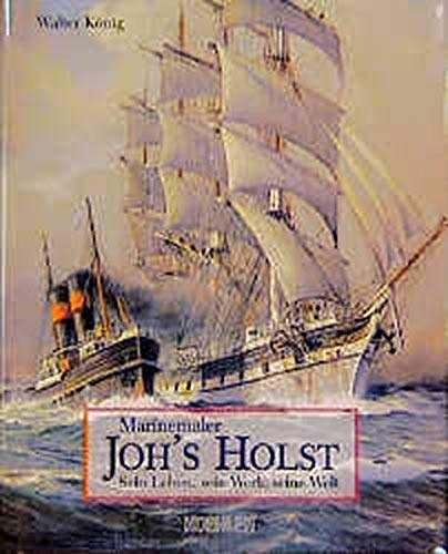 Marinemaler Johannes ( JOH's) Holst. Sein Leben,: Walter König (Autor)