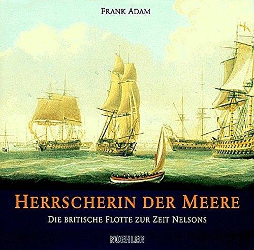 Herrscherin der Meere. Die britische Flotte zur Zeit Nelsons: Adam, Frank