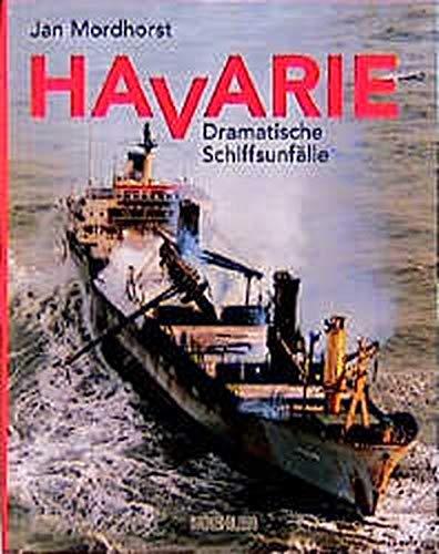 Havarie. Dramatische Schiffsunfalle.: Mordhorst, Jan