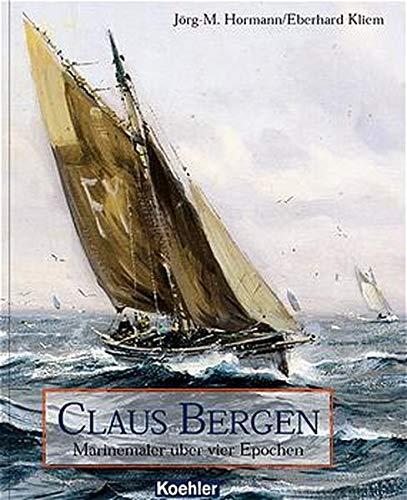 Claus Bergen : Marinemaler über vier Epochen. Jörg-M. Hormann ; Eberhard Kliem: Hormann, ...
