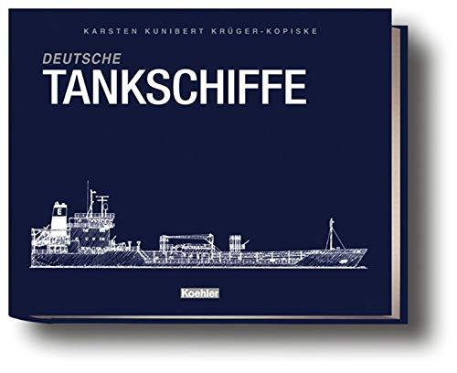 9783782209328: Deutsche Tankschiffe: Eine illustrierte Flottenliste der Tanker im deutschen Management nach dem Zweiten Weltkrieg - Stand Ende 2005