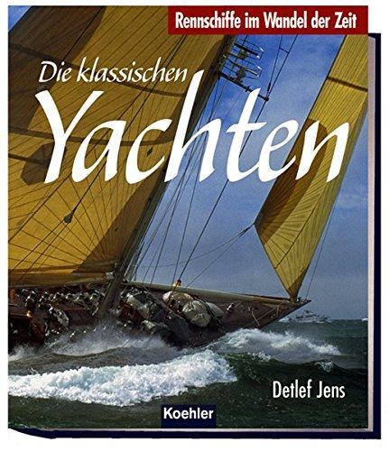 9783782209588: Die klassischen Yachten: Rennschiffe im Wandel der Zeit
